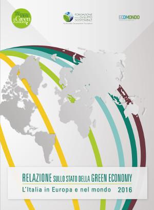 Relazione sullo stato della green economy 2016 – L'Italia in Europa e nel mondo